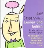 Caspary, Ralf (Hg.), Lernen und Gehirn – Der Weg zu einer neuen Pädagogik, 6. Aufl., 2009